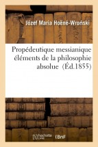 Propédeutique messianique : éléments de la philosophie absolue