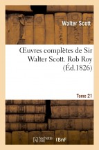Oeuvres complètes de Sir Walter Scott. Tome 21 Rob Roy. T2
