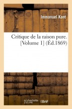 Critique de la raison pure. [Volume 1] (Éd.1869)