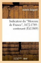 Indicateur du Mercure de France, 1672-1789 : (Ed.1869)