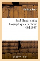 Paul Huet : notice biographique et critique (Éd.1869)