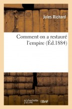 Comment on a restauré l'empire (Éd.1884)