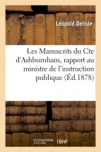 Les Manuscrits du Cte d'Ashburnham, rapport au ministre de l'instruction publique (Éd.1878)