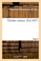 Théâtre intime. Tome 3