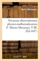 Novarum observationum physico-mathematicarum F. Marini Mersenni , T III. (Éd.1647)