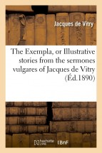 The Exempla, or Illustrative stories from the sermones vulgares of Jacques de Vitry (Éd.1890)
