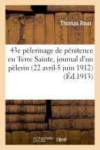 43e pélerinage de pénitence en Terre Sainte, journal d'un pélerin (22 avril-5 juin 1912)