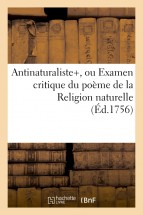 Antinaturaliste, ou Examen critique du poëme de la Religion naturelle