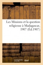 Les Missions et la question religieuse à Madagascar, 1907