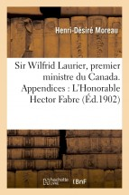Sir Wilfrid Laurier, premier ministre du Canada. Appendices : L'Honorable Hector Fabre