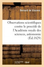 Observations scientifiques, contre le procédé de l'Académie royale des sciences