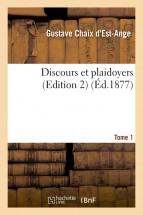 Discours et plaidoyers Edition 2, Tome 1