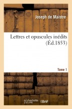 Lettres et opuscules inedits. Tome 1