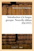 Introduction à la langue grecque. Nouvelle édition