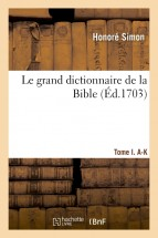 Le grand dictionnaire de la Bibles - Tome I. A-K