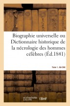 Biographie universelle. Tome 1. AA-CHA   Tome 1. AA-CHA