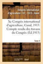 Xe Congrès international d'agriculture, Gand, 1913. Tome 4