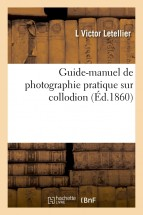 Guide-manuel de photographie pratique sur collodion