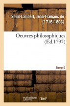 Oeuvres philosophiques. Tome 6