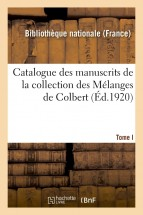 Catalogue des manuscrits de la collection des Mélanges de Colbert. Tome I. Nos 1-343