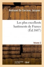 Les plus excellents bastiments de France. Volume 2