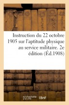 Instruction du 22 octobre 1905 sur l'aptitude physique au service militaire. 2e édition