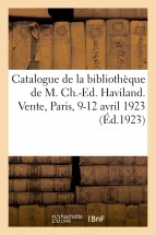 Catalogue de la bibliothèque de M. Ch.-Ed. Haviland. Vente, Paris, 9-12 avril 1923
