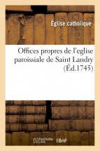 Offices propres de l'eglise paroissiale de Saint Landry
