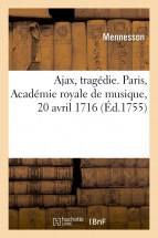 Ajax, tragédie. Paris, Académie royale de musique, 20 avril 1716