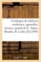 Catalogue de tableaux modernes, aquarelles, dessins, pastels, oeuvres de E. Adam, Boudin, R. Colin