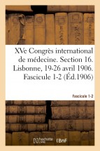 XVe Congrès international de médecine. Section 16. Lisbonne, 19-26 avril 1906. Fascicule 1-2