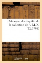 Catalogue d'antiquités de la Collection de A. M. X.