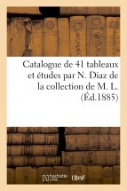 Catalogue de 41 tableaux et études par N. Diaz de la collection de M. L.