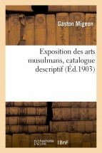 Exposition des arts musulmans, catalogue descriptif