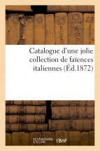 Catalogue d'une jolie collection de faïences italiennes