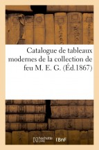 Catalogue de tableaux modernes de la collection de feu M. E. G.