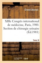 XIIIe Congrès international de médecine, Paris, 1900. Tome XI