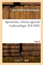 Agronomie, chimie agricole et physiologie. Tome 5