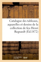 Catalogue de tableaux, aquarelles et dessins de la collection de feu Henri Regnault