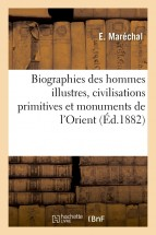 Biographies des hommes illustres, civilisations primitives et monuments de l'Orient