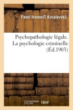 Psychopathologie légale. La psychologie criminelle