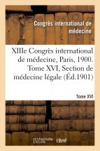 XIIIe Congrès international de médecine, Paris, 1900. Tome XVI