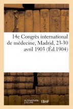14e Congrès international de médecine, Madrid, 23-30 avril 1903