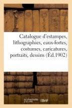 Catalogue d'estampes anciennes et modernes, lithographies, eaux-fortes, costumes