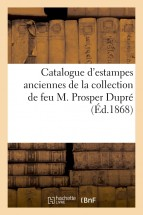 Catalogue d'estampes anciennes de la collection de feu M. Prosper Dupré
