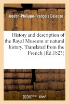 History and description of the Royal Museum of natural history. Translated from the French