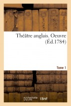 Théâtre anglais. Oeuvre. Tome 1