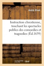 Instruction chrestienne, touchant les spectacles publics des comoedies et tragoedies