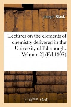 Lectures on the elements of chemistry delivered in the University of Edinburgh. [Volume 2] (Éd.1803)