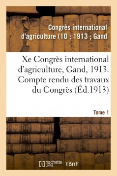 Xe Congrès international d'agriculture, Gand, 1913. Tome 1